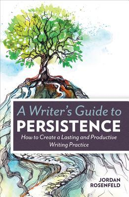 Book cover of A Writer's Guide to Persistence by Jordan Rosenfeld with an illustration of a tree on top of a hill with a curving path leading up to it
