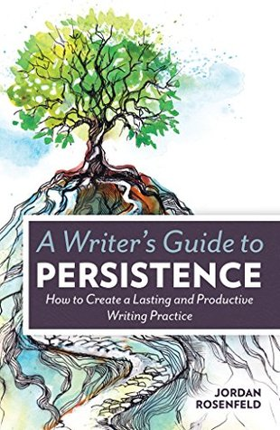 A Writer's Guide to Persistence by Jordan Rosenfeld book cover image from Goodreads