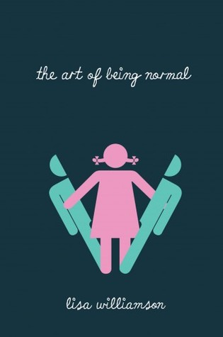 The Art of Being Normal by Lisa Williamson book cover from Goodreads