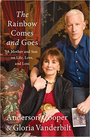 Book Review: The Rainbow Comes and Goes: A Mother and Son On Life, Love, and Loss by Gloria Vanderbilt and Anderson Cooper