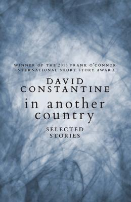 In Another Country: Selected Stories by David Constantine book cover from Goodreads