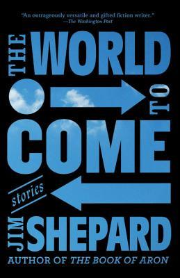Book cover of The World to Come: Stories by Jim Shepard with the title text displaying an image of the blue sky and clouds against a black background