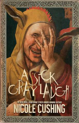 Book cover of A Sick Gray Laugh by Nicole Cushing