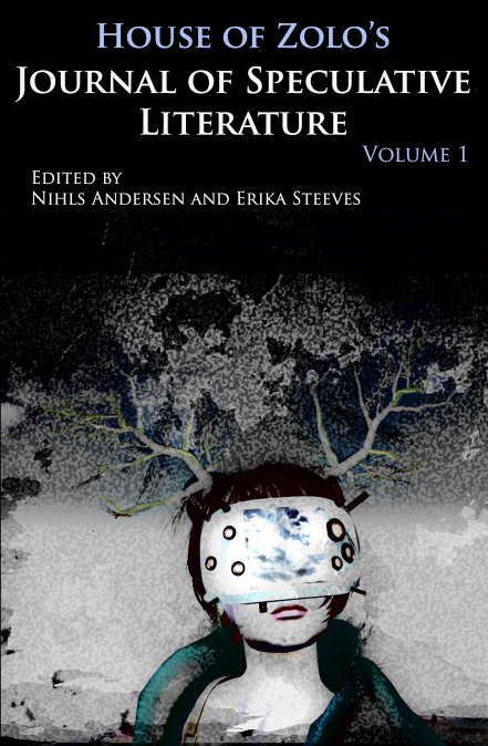 Cover of House of Zolo's Journal of Speculative Literature Volume 1 with an illustration of a woman in futuristic VR headgear with tree branches growing out of her head