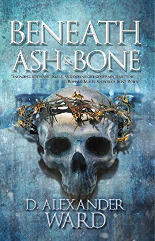 Book cover for Beneath Ash & Bone by D. Alexander Ward with a skull crowned by a metal wire crown and wasps