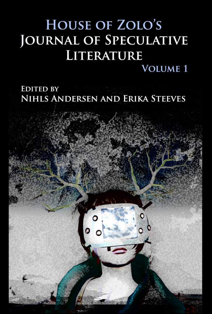 Cover of House of Zolo's Journal of Speculative Literature Volume 1 edited by Nihls Andersen and Erika Steeves with illustration of women with VR glasses on and trees sprouting out of her head