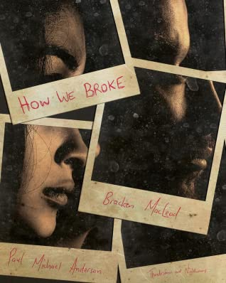 Book cover of How We Broke by Bracken MacLeod and Paul Michael Anderson with five Polaroids revealing two fractured people
