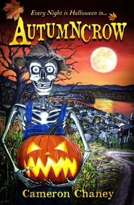 Book cover for Autumncrow by Cameron Chaney with farmer's skeleton holding a carved pumpkin on Halloween with the town of Autumncrow Valley and a full moon in the background