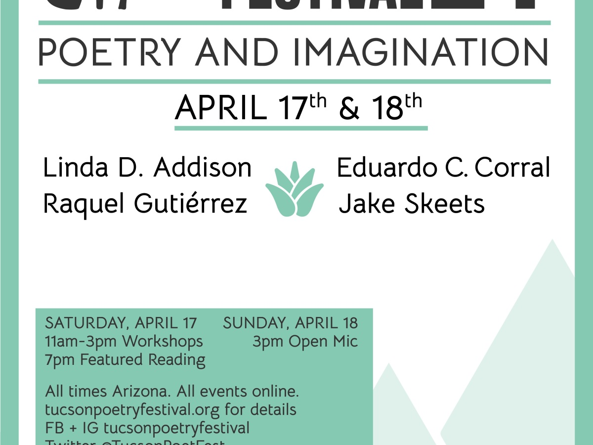 Tucson Poetry Festival 2021 Poster with illustration of mountains and details about dates and featured poets: Saturday, April 17 and Sunday, April 18, 2021 with workshops taught by Linda D. Addison, Raquel Gutiérrez, Eduardo C. Corral, and Jake Skeets, a reading, and an open mic